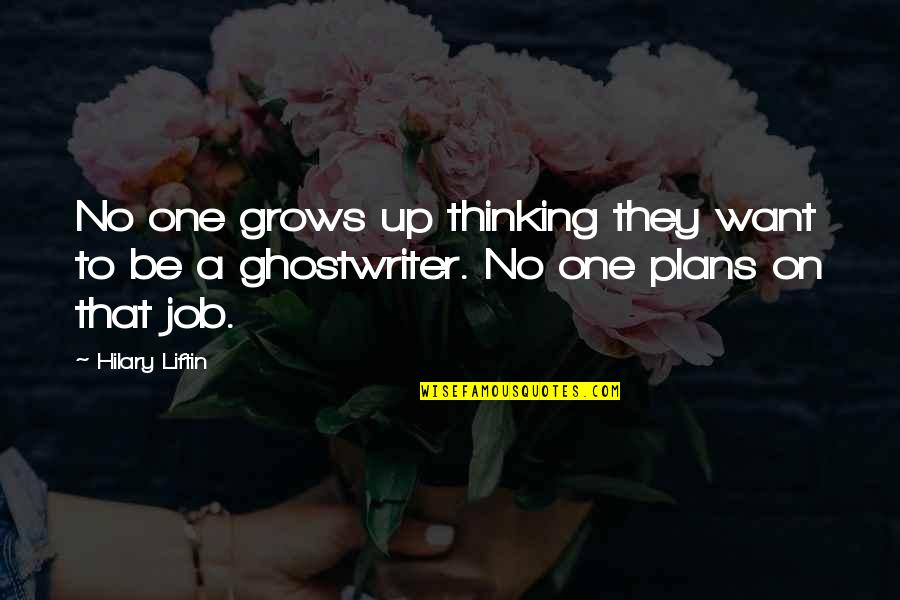 No Plans Quotes By Hilary Liftin: No one grows up thinking they want to