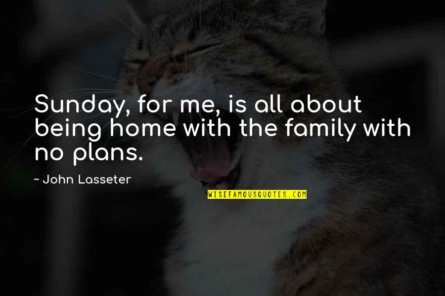 No Plans Quotes By John Lasseter: Sunday, for me, is all about being home