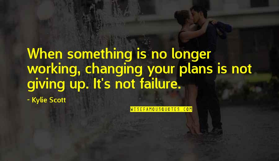 No Plans Quotes By Kylie Scott: When something is no longer working, changing your