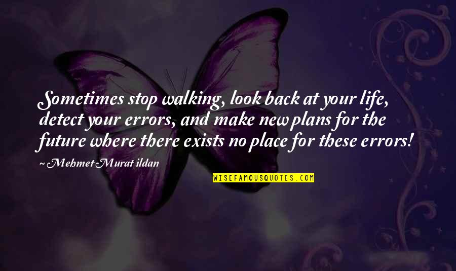 No Plans Quotes By Mehmet Murat Ildan: Sometimes stop walking, look back at your life,