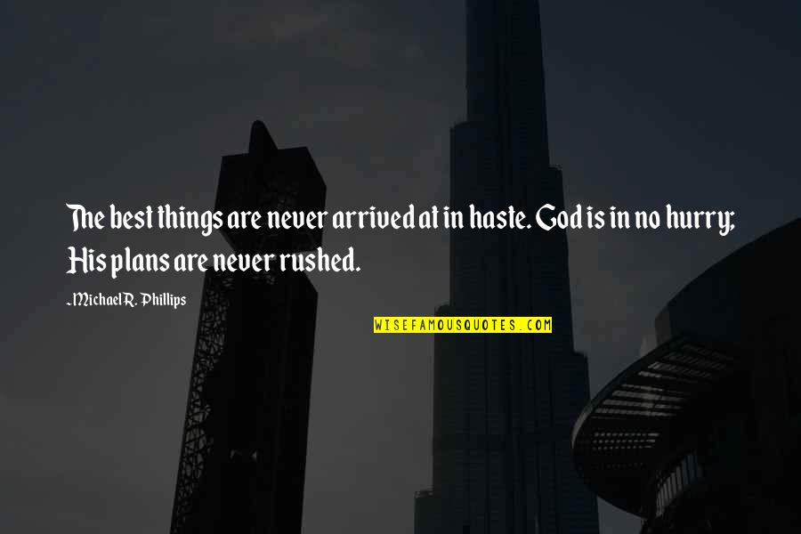 No Plans Quotes By Michael R. Phillips: The best things are never arrived at in