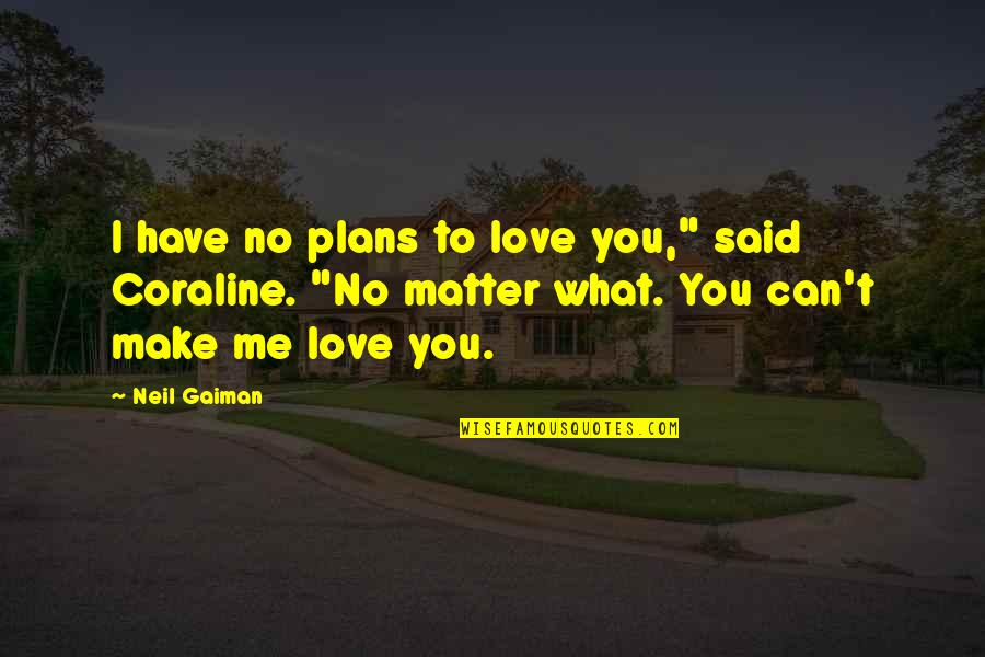 "No Plans Quotes By Neil Gaiman: I have no plans to love you,"" said"