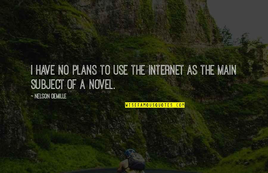 No Plans Quotes By Nelson DeMille: I have no plans to use the Internet