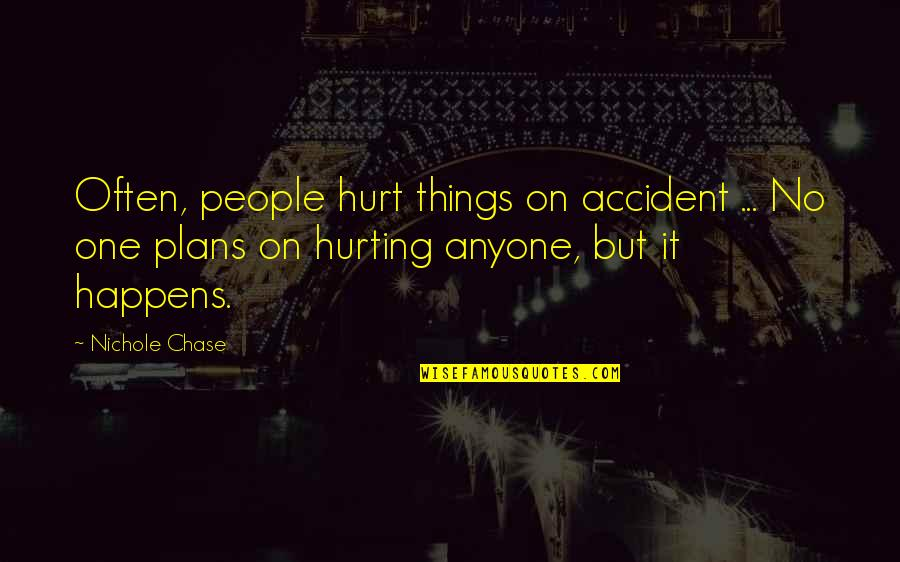 No Plans Quotes By Nichole Chase: Often, people hurt things on accident ... No