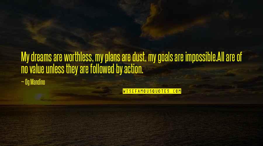 No Plans Quotes By Og Mandino: My dreams are worthless, my plans are dust,