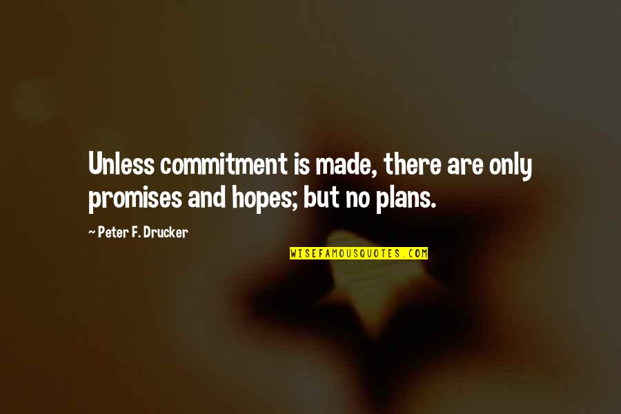 No Plans Quotes By Peter F. Drucker: Unless commitment is made, there are only promises