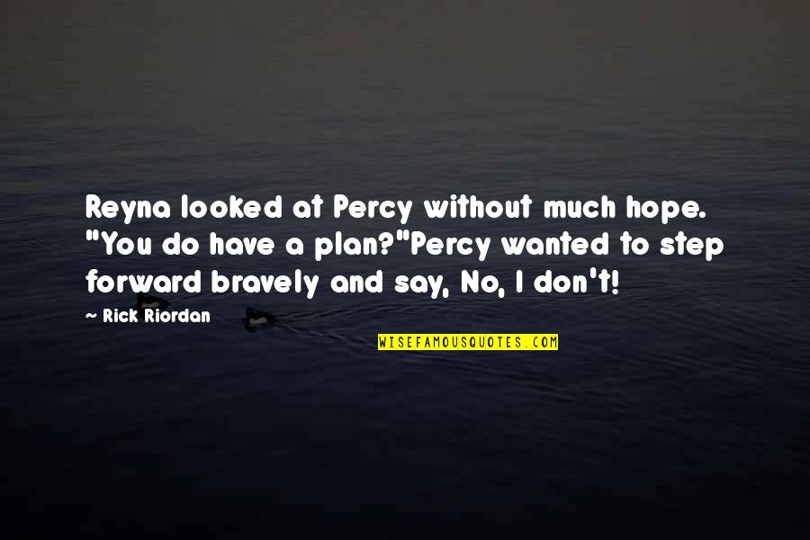 "No Plans Quotes By Rick Riordan: Reyna looked at Percy without much hope. ""You"