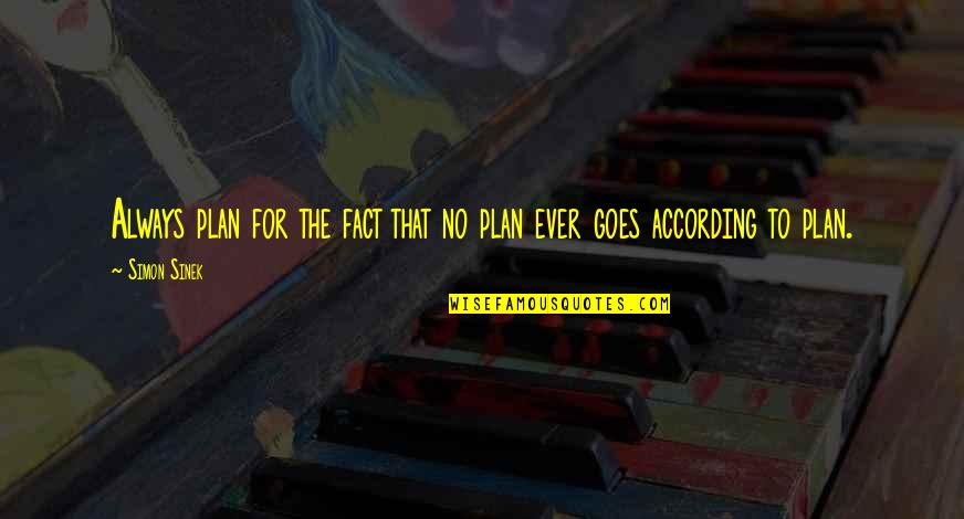 No Plans Quotes By Simon Sinek: Always plan for the fact that no plan