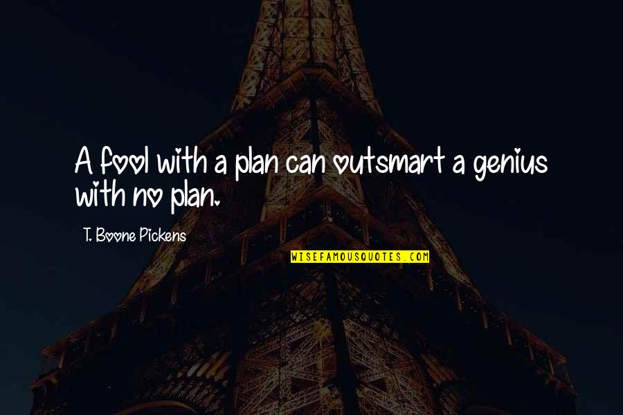 No Plans Quotes By T. Boone Pickens: A fool with a plan can outsmart a