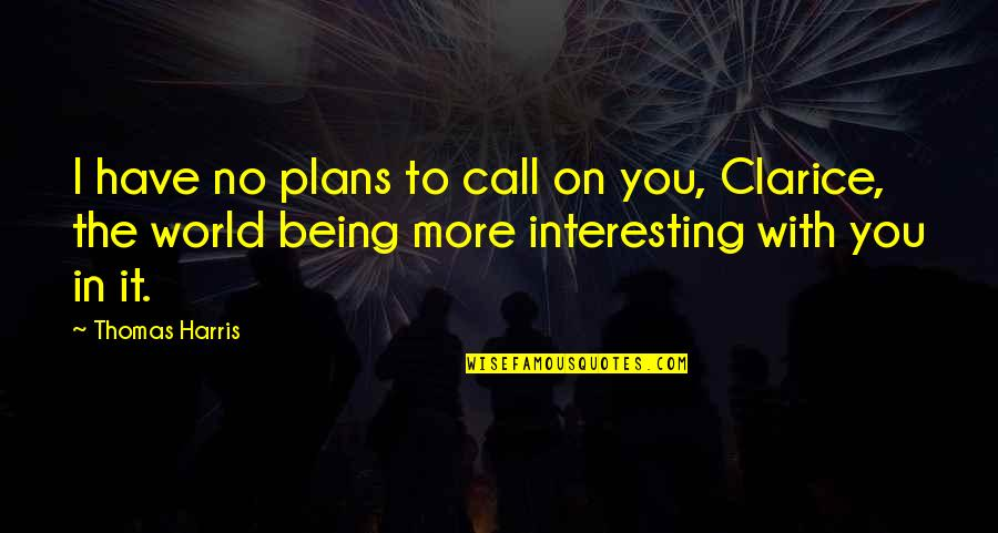 No Plans Quotes By Thomas Harris: I have no plans to call on you,