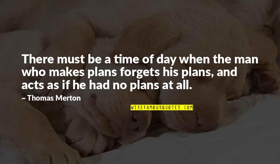 No Plans Quotes By Thomas Merton: There must be a time of day when
