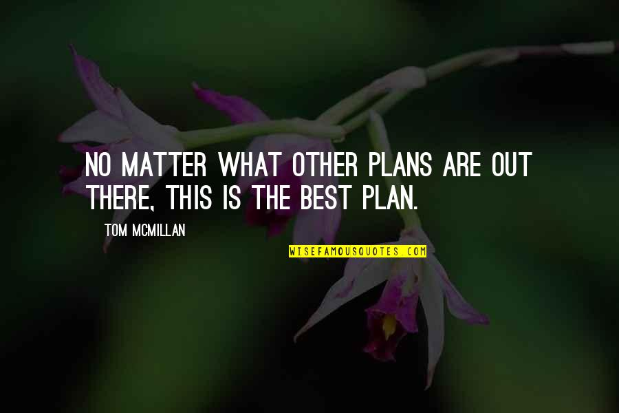 No Plans Quotes By Tom McMillan: No matter what other plans are out there,