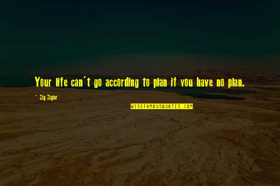No Plans Quotes By Zig Ziglar: Your life can't go according to plan if
