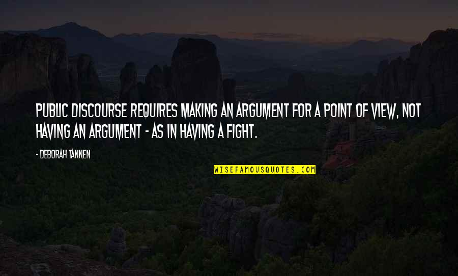 No Point In Fighting Quotes By Deborah Tannen: Public discourse requires making an argument for a