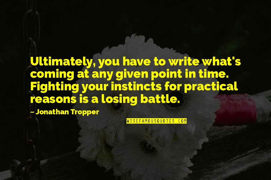 No Point In Fighting Quotes By Jonathan Tropper: Ultimately, you have to write what's coming at