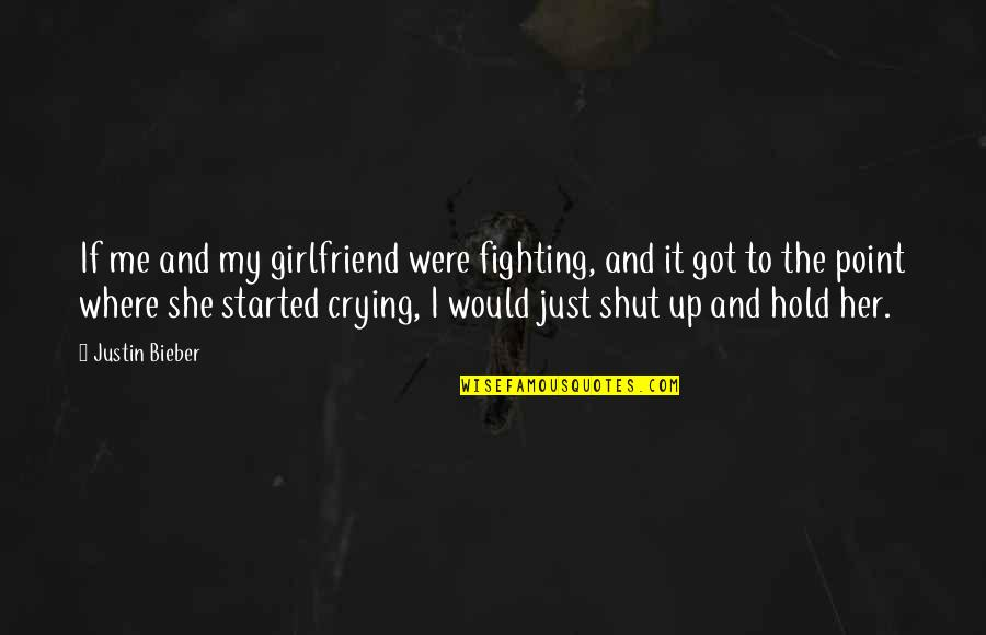 No Point In Fighting Quotes By Justin Bieber: If me and my girlfriend were fighting, and