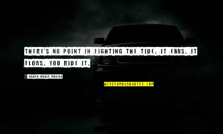No Point In Fighting Quotes By Karen Marie Moning: There's no point in fighting the tide. It