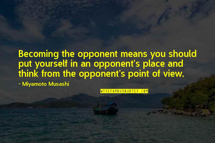 No Point In Fighting Quotes By Miyamoto Musashi: Becoming the opponent means you should put yourself