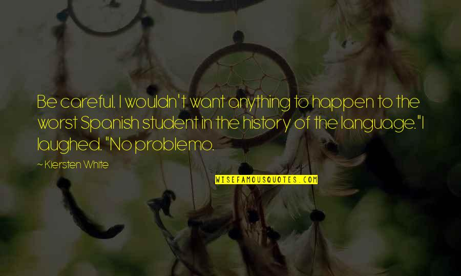 No Problemo Quotes By Kiersten White: Be careful. I wouldn't want anything to happen