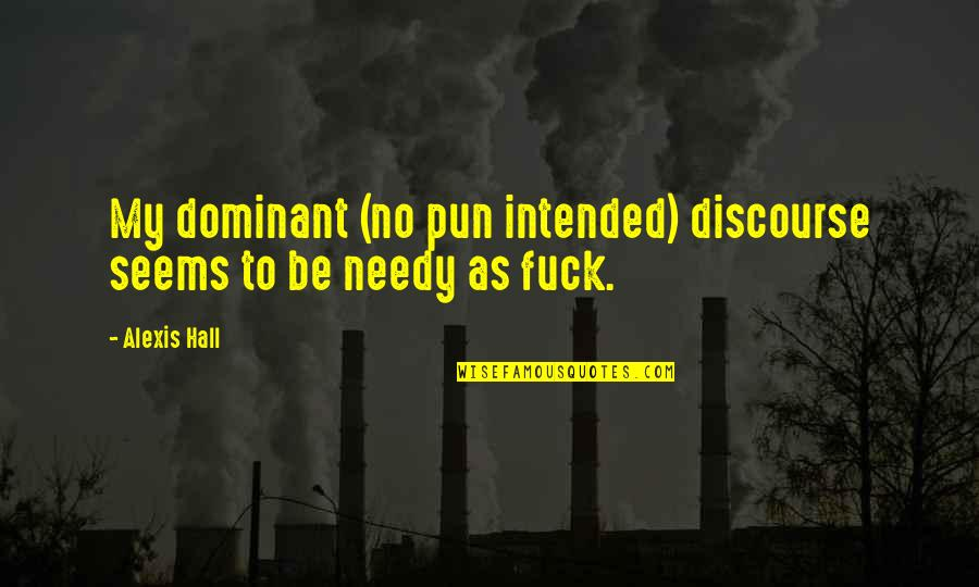No Pun Intended Quotes By Alexis Hall: My dominant (no pun intended) discourse seems to