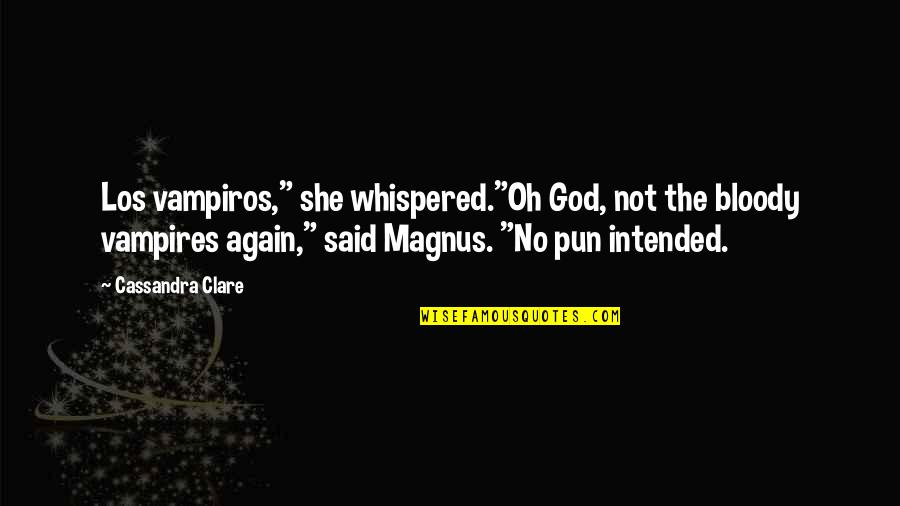 """No Pun Intended Quotes By Cassandra Clare: Los vampiros,"""" she whispered.""""Oh God, not the bloody"""