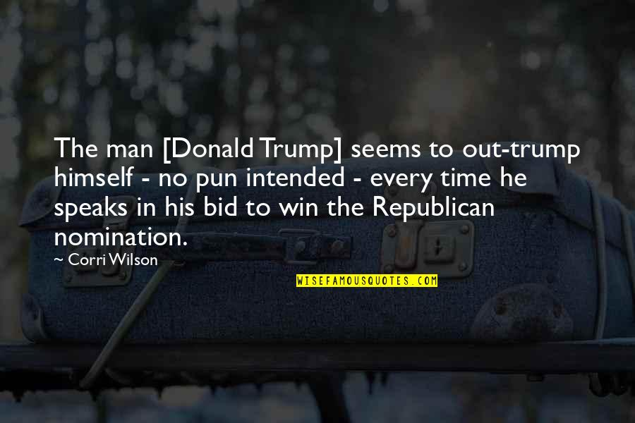 No Pun Intended Quotes By Corri Wilson: The man [Donald Trump] seems to out-trump himself