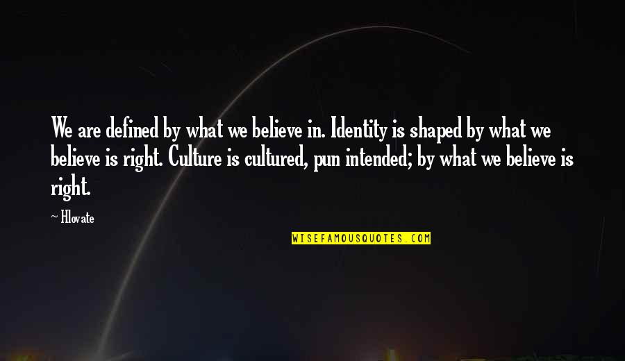 No Pun Intended Quotes By Hlovate: We are defined by what we believe in.