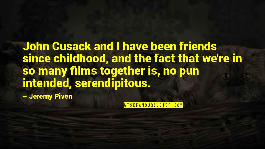 No Pun Intended Quotes By Jeremy Piven: John Cusack and I have been friends since