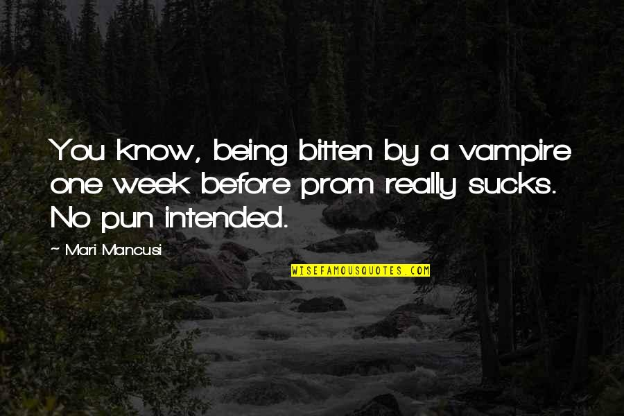 No Pun Intended Quotes By Mari Mancusi: You know, being bitten by a vampire one