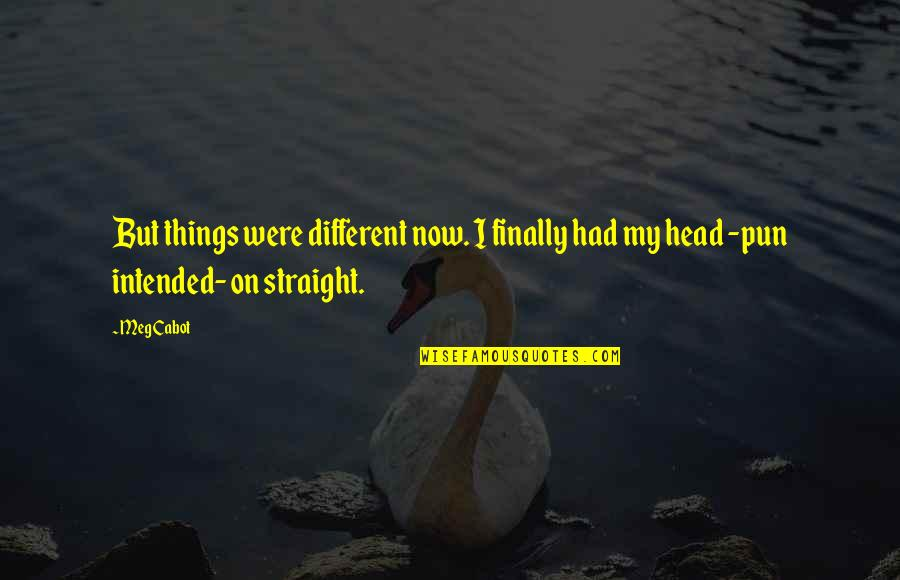 No Pun Intended Quotes By Meg Cabot: But things were different now. I finally had