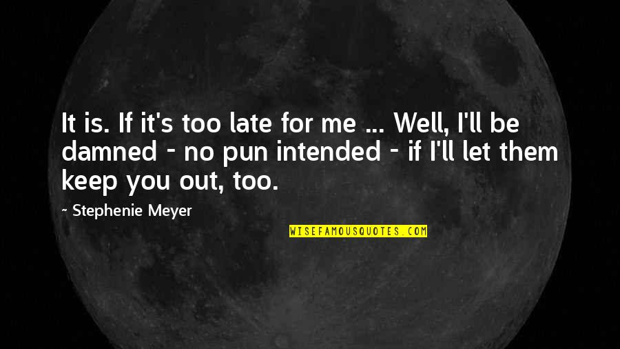 No Pun Intended Quotes By Stephenie Meyer: It is. If it's too late for me