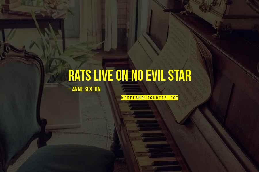 No Rats Quotes By Anne Sexton: Rats live on no evil star