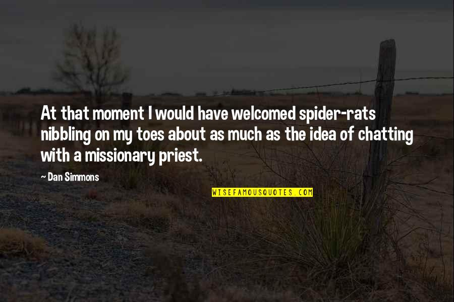 No Rats Quotes By Dan Simmons: At that moment I would have welcomed spider-rats