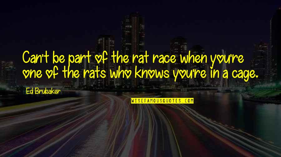 No Rats Quotes By Ed Brubaker: Can't be part of the rat race when