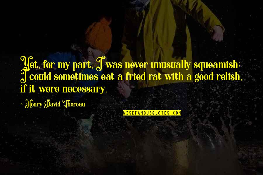 No Rats Quotes By Henry David Thoreau: Yet, for my part, I was never unusually