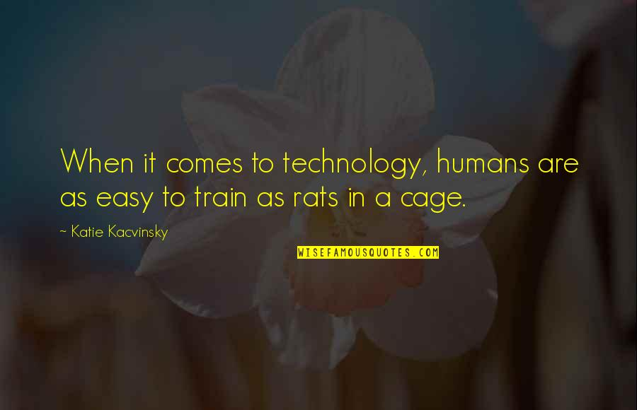 No Rats Quotes By Katie Kacvinsky: When it comes to technology, humans are as
