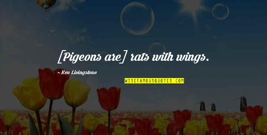 No Rats Quotes By Ken Livingstone: [Pigeons are] rats with wings.
