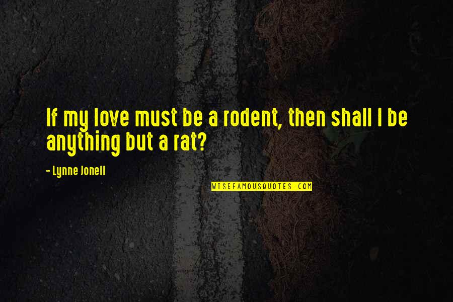 No Rats Quotes By Lynne Jonell: If my love must be a rodent, then
