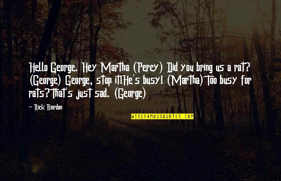 No Rats Quotes By Rick Riordan: Hello George. Hey Martha (Percy) Did you bring