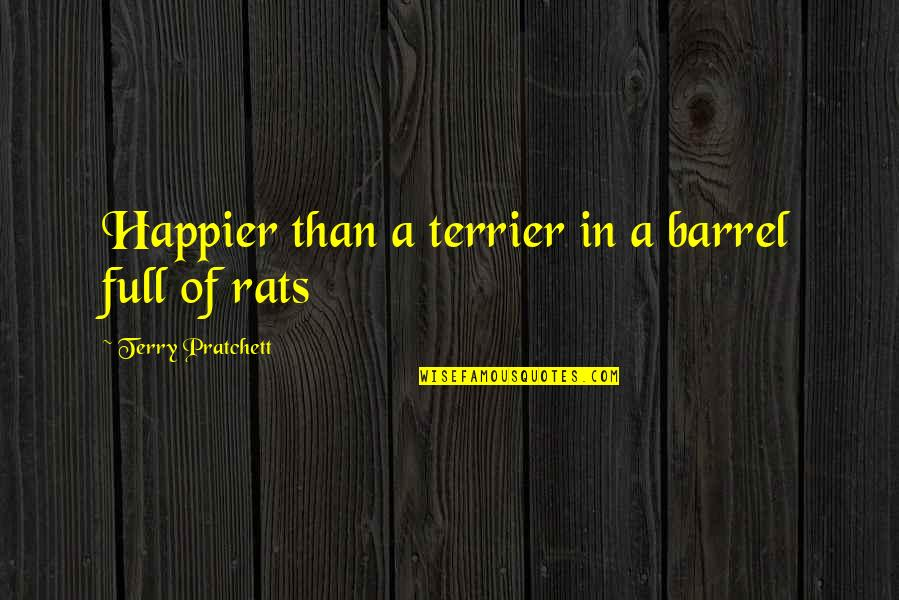 No Rats Quotes By Terry Pratchett: Happier than a terrier in a barrel full