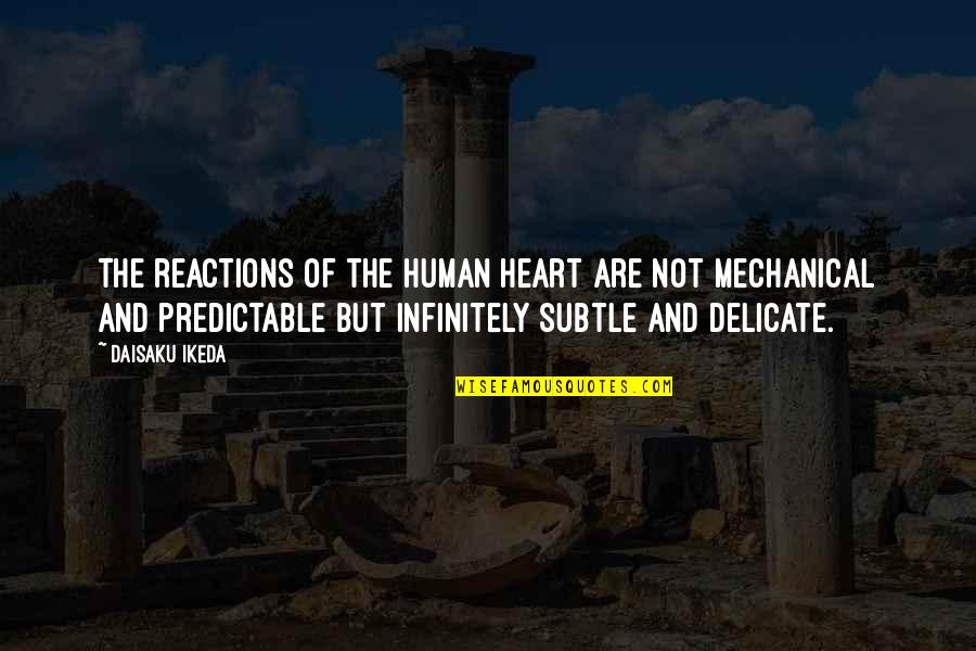 No Reactions Quotes By Daisaku Ikeda: The reactions of the human heart are not