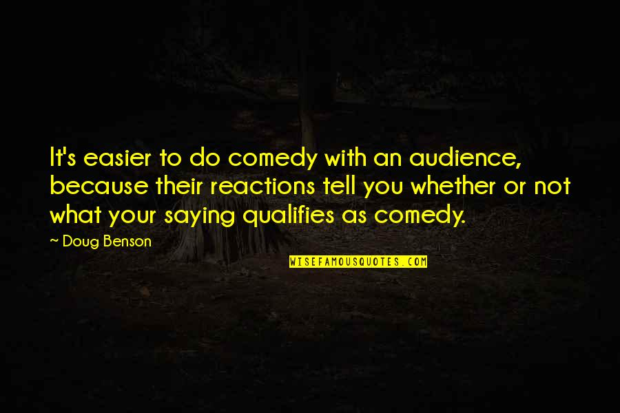 No Reactions Quotes By Doug Benson: It's easier to do comedy with an audience,
