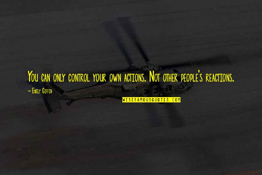 No Reactions Quotes By Emily Giffin: You can only control your own actions. Not
