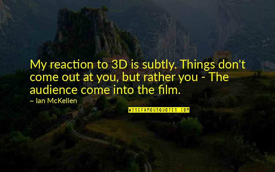 No Reactions Quotes By Ian McKellen: My reaction to 3D is subtly. Things don't