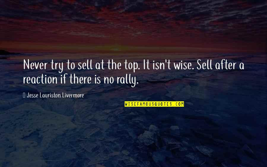 No Reactions Quotes By Jesse Lauriston Livermore: Never try to sell at the top. It