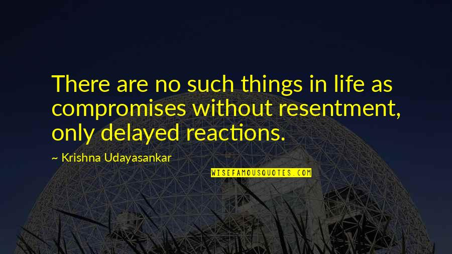 No Reactions Quotes By Krishna Udayasankar: There are no such things in life as