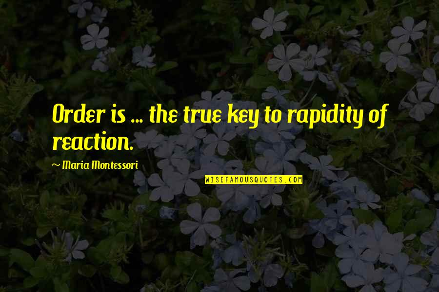 No Reactions Quotes By Maria Montessori: Order is ... the true key to rapidity