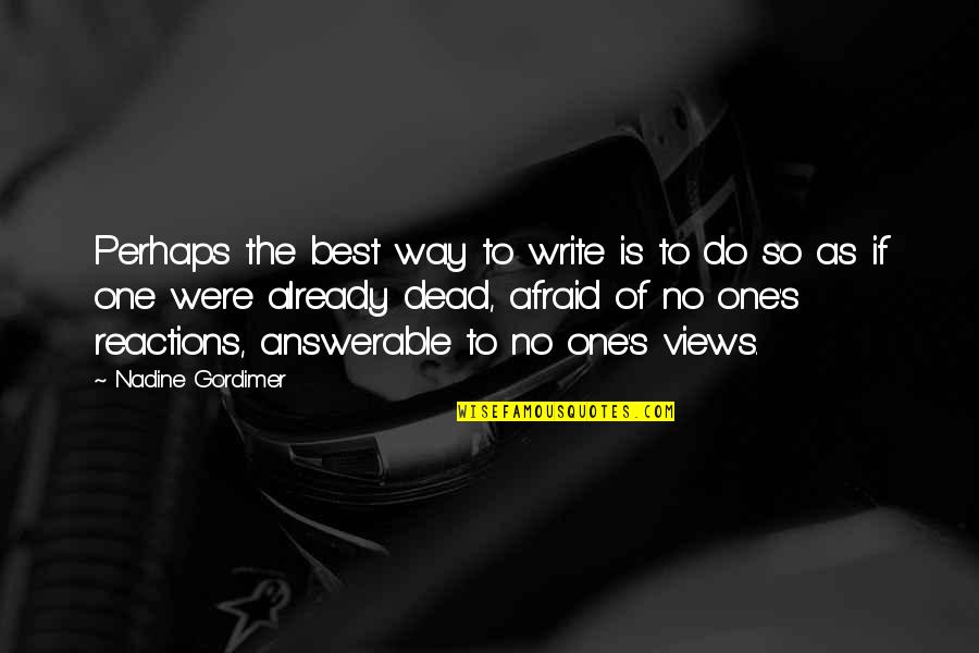 No Reactions Quotes By Nadine Gordimer: Perhaps the best way to write is to