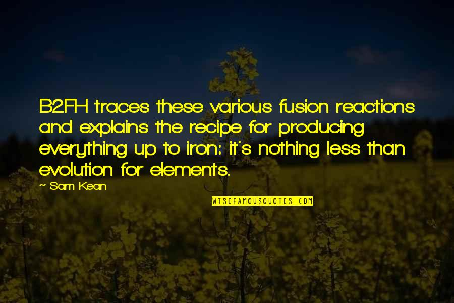 No Reactions Quotes By Sam Kean: B2FH traces these various fusion reactions and explains