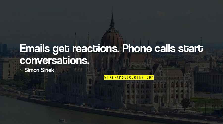 No Reactions Quotes By Simon Sinek: Emails get reactions. Phone calls start conversations.